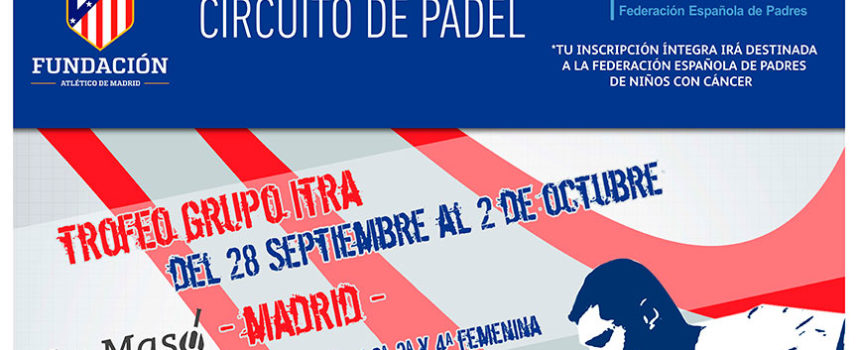 Comienza el Circuito de Padel de la Fundación Atlético de Madrid 2016: pasión, afición y solidaridad